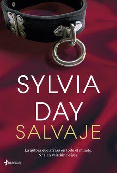 Salvaje - Sylvia Day | 17/06/14 | La reina de la romántica de alto voltaje nos sorprende con una historia de dominación, pasión y deseo incontrolable.