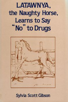 """Latanya, the Naughty Horse, Learns to Say """"No"""" to Drugs."""