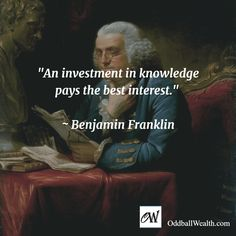 An investment in knowledge pays the best interest. –Benjamin Franklin   #PersonalFinance #MakeMoney #Finance #Investment #Business #Credit #Wealth #Quotes #Blog #Investment #Travel #Career