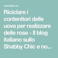 Riciclare i contenitori delle uova per realizzare delle rose - Il blog italiano sullo Shabby Chic e non solo