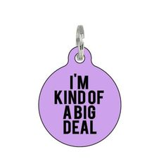 "Let your Smoosh's personality shine with this outrageous dog ID tag. Featuring the funny saying ""I'm Kind Of A Big Deal"", it's sure to bring a smile and laugh! Available in 19 colors. * Personalize th"