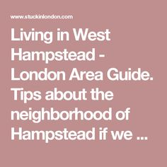 Living in West Hampstead - London Area Guide. Tips about the neighborhood of Hampstead if we decide to stay here