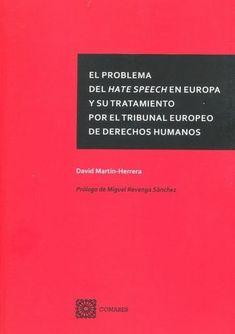El problema del hate speech en Europa y su tratamiento por el Tribunal Europeo de Derechos Humanos / David Martín-Herrera Editorial Comares, 2021 Editorial, David, Cards Against Humanity, Advertising, Human Rights, Europe