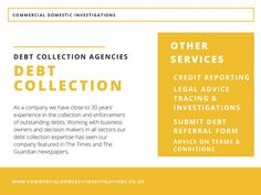 Commercial Domestic Investigations are biggest business figures in the area of debt collection and credit manage, in lighting of this we regularly produce industry instructions designed to help businesses owners in every sector follow best exercise with regards to Commercial Debt Recovery and credit manage. for more info visit at http://www.commercialdomesticinvestigations.co.uk/services/debt-collection/