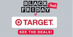 Don't Miss the Top Target Black Friday Deals for 2014! spectacular savings on top gifts, including computers, HDTV's, digital cameras, toys, gaming, mobile devices and so much more. Doors will open at 6:00 p.m. on Thanksgiving evening, so eat early and save big!