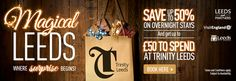 Save up to 50% on overnight stays and get up to £50 to spend at Trinity Leeds! #MagicalLeeds