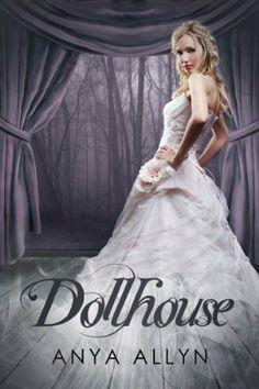 Dollhouse (The Dollhouse Books, #1) by Anya Allyn, http://www.amazon.com/dp/B007PLAVH4/ref=cm_sw_r_pi_dp_2qZitb0RC79F8