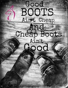 When ppl buy cowboy boots from payless or target, NO, just quit it! If you ain't country enough to spend your money on good boots, you shouldn't be wearing boots at all!