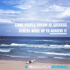 Some people dream of success, others wake up to achieve it.  #HelloSundayMorning