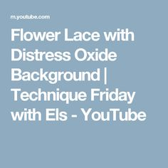Flower Lace with Distress Oxide Background | Technique Friday with Els - YouTube