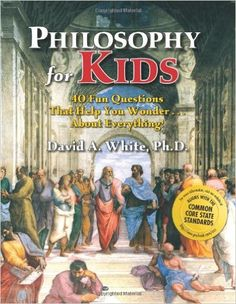 Amazon.com: Philosophy for Kids: 40 Fun Questions That Help You Wonder about Everything! (9781882664702): David White: Books