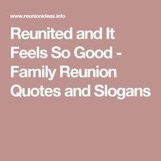 Reunited And It Feels So Good Family Reunion Quotes And Slogans Family Reunion Quotes Reunion Quotes Family Reunion