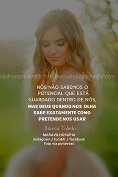Nós não sabemos o potencial que está guardado dentro de nós,  mas Deus quando nos olha sabe exatamente como pretende nos usar - Bianca Toledo  ➖➖➖➖➖➖➖➖➖➖➖➖ ❤❤✨✨  ➖➖➖➖➖➖➖➖➖➖➖➖ Nosso Instagram, nos segue lá https://www.instagram.com/maravilhosopai/  #maravilhosopai #fé #faith #biancatoledo