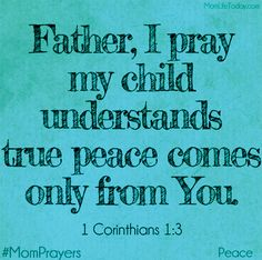 Father, I pray my child understands that true peace comes from You. 1 Corinthians 1:3 #MomPrayers