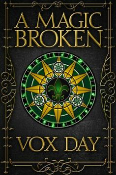 A Magic Broken by Vox Day. $1.17. Author: Vox Day. 50 pages. Publisher: Marcher Lord Hinterlands (October 9, 2012)