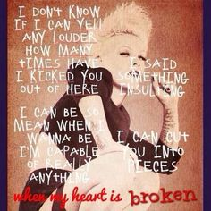 I can be so mean when I wanna be, I am capable of really anything.  I can cut you into  pieces when my heart is broken.