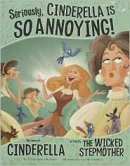Seriously, Cinderella Is SO Annoying!: The Story of Cinderella as Told by the Wicked Stepmother by Trisha Speed Shaskan