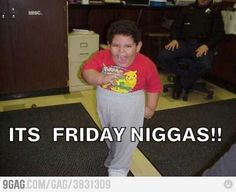 It's friday n*gga's