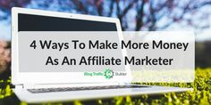 4 Ways To Make More Money As An Affiliate Marketer Way To Make Money, Make Money Online, How To Make, Internet Marketing, Online Marketing, Advertise Your Business, Selling On Ebay, Design Development, About Me Blog