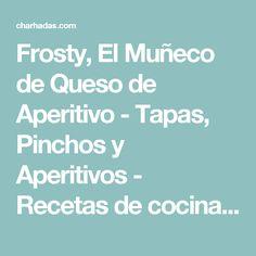 Frosty, El Muñeco de Queso de Aperitivo - Tapas, Pinchos y Aperitivos - Recetas de cocina - Charhadas.com