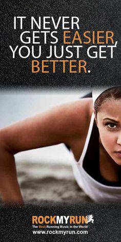 It never gets easier, you just get better.  #Running #Motivation www.rockmyrun.com