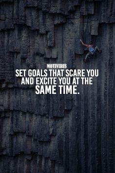 Set goals that scare you and excite you at the same time.