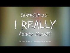 Sometimes I Really Annoy Myself