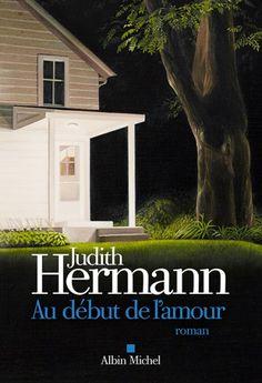 Au début de l'amour est un roman de Judith Hermann publié aux éditions Albin Michel. Une critique de lireaulit pour L'Ivre de Lire !