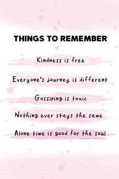 Things to remember pastel pink: Kindness is free Everyone's journey is different Gossiping is toxic Nothing ever stays the same Alone time is good for the soul. Life advice for mental health and wellness. Personal development graphic design by miss mental Self Love Quotes, Quotes To Live By, Alone Time Quotes, Quotes On Journey, Be Good Quotes, Being Free Quotes, Well Being Quotes, Good Person Quotes, Best Advice Quotes