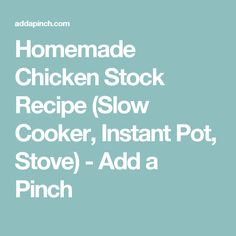 Homemade Chicken Stock Recipe (Slow Cooker, Instant Pot, Stove) - Add a Pinch