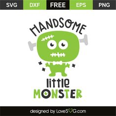 Handsome little monster Alpaca My Bags, Halloween Shirt, Halloween Vinyl, Halloween Quotes, Vinyl Quotes, Baby Svg, Monster Design, Silhouette Cameo Projects, Little Monsters