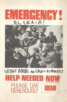 Poster: 'EMERGENCY! ALGERIA! URGENT APPEAL FOR CASH + BLANKETS! HELP NEEDED NOW. PLEASE GIVE GENEROUSLY. OXFAM', with black and white photograph of a crowd of men carrying an injured man. Photograph has been attached to poster at a later stage. White background, red and black text. Memo attached.
