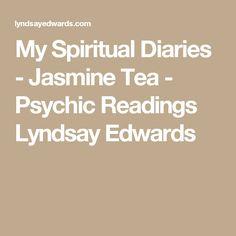 My Spiritual Diaries - Jasmine Tea - Psychic Readings Lyndsay Edwards