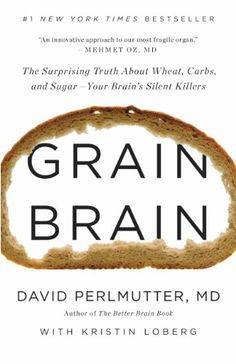 Grain Brain: The Surprising Truth about Wheat, Carbs, and Sugar--Your Brain's Silent Killers - Kindle edition by David Perlmutter, Kristin Loberg. Health, Fitness & Dieting Kindle eBooks @ Amazon.com.