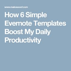 How 6 Simple Evernote Templates Boost My Daily Productivity
