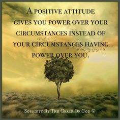 """""""A positive attitude gives you power over your circumstances instead of your circumstances having power over you.""""  