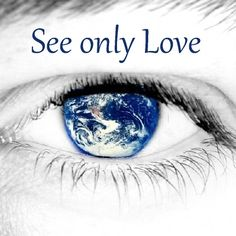 See only Love because we are only LOVE...
