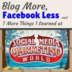 SOCIAL MEDIA -         Blog More, Facebook Less and 7 More Trends from Social Media Marketing World 2014.