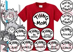 Dr. Seuss Thing CUSTOM Shirt  How cute would this be for a family  Father of all things, Mother of all things, Thing brother, Thing Sister, and Thing awesome (for the baby)