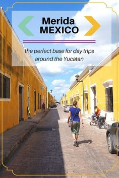 Merida, Mexico- The Perfect Base for Day Trips Around the Yucatan