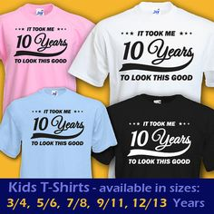 It Took Me 13 YEARS To Look This GOOD Funny Cool Babys Kids Boys Girls T Shirt Birthday Christmas Gift Idea