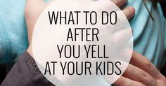 I'm working on yelling less, but it happens sometimes, so lets think about what to do after you yell at your kids.