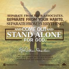 Separate from your associates. Separate from your habits. Separate from everything, and come out and stand alone for God. Image Quote from: THE UNCONDITIONAL COVENANT THAT GOD MADE WITH HIS PEOPLE - PHOENIX AZ SATURDAY 54-0306 - Rev. William Marrion Branham