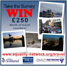 Our friends at Equality Network Scotland and Visit Scotland want your opinion on LGBT travel. They have asked us to reach out to our local LGBT community. The survey takes about ten minutes and you might win £250 ($415 aprox.) in travel vouchers. http://www.equality-network.org/take-the-lgbt-travel-survey/