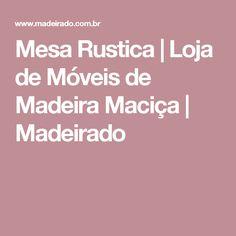 Mesa Rustica | Loja de Móveis de Madeira Maciça | Madeirado