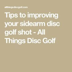 Tips to improving your sidearm disc golf shot - All Things Disc Golf