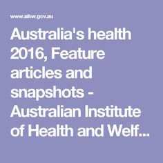 Australia's health 2016, Feature articles and snapshots       - Australian Institute of Health and Welfare
