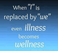 When 'I' is replaced by 'We' even illness becomes wellness