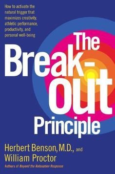 The Breakout Principle: How to Activate the Natural Trigger That Maximizes Creativity, Athletic Performance, Productivity and Personal Well-Being by Herbert Benson, http://www.amazon.com/dp/B000FBJGK4/ref=cm_sw_r_pi_dp_DQKbtb1S3F28M
