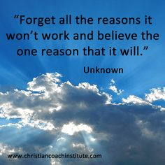 """Forget all the reasons it won't work and believe the one reason that it will."" Unknown #quote"
